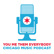 You, Me, Them, Everybody Chicago Music Podcast