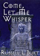 Come, Let Me Whisper - A free audiobook by Russell L. Burt
